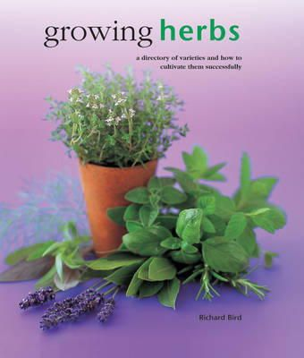 Bird, Richard - Growing Herbs: A Directory Of Varieties And How To Cultivate Them Successfully - 9780754830696 - V9780754830696