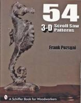 Pozsgai, Frank - 54 3-D Scroll Saw Patterns: A Schiffer Book for Woodworkers - 9780764300363 - V9780764300363