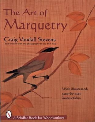 Vandall Stevens, Craig, Ng, Joy Shih - The Art of Marquetry (Schiffer Book for Woodworkers) - 9780764302374 - V9780764302374