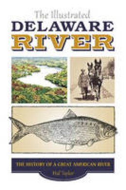 Taylor-Hall, Mary Ann - The Illustrated Delaware River - 9780764349324 - V9780764349324