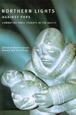 Downie, David Leonard, Fenge, Terry - Northern Lights Against Pops: Toxic Threats in the Arctic - 9780773524828 - V9780773524828