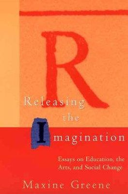 Greene, Maxine - Releasing the Imagination: Essays on Education, the Arts, and Social Change - 9780787952914 - V9780787952914