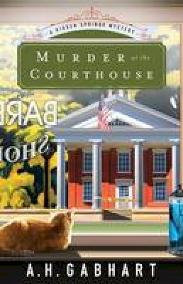 Gabhart, A. H. - Murder at the Courthouse: A Hidden Springs Mystery (The Hidden Springs Mysteries) - 9780800726768 - V9780800726768