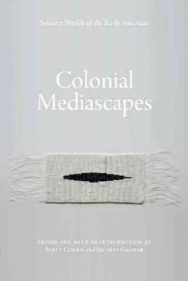 - Colonial Mediascapes: Sensory Worlds of the Early Americas - 9780803249998 - V9780803249998