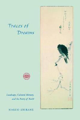 Shirane, Haruo - Traces of Dreams: Landscape, Cultural Memory, and the Poetry of Basho - 9780804730990 - V9780804730990