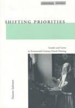 Salomon, Nanette - Shifting Priorities: Gender and Genre in Seventeenth-Century Dutch Painting (Cultural Memory in the Present) - 9780804744775 - V9780804744775
