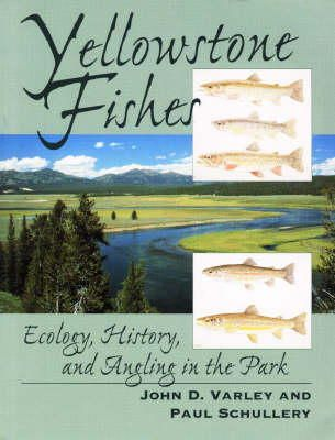 Varley, John D., Schullery, Paul D. - Yellowstone Fishes: Ecology, History, And Angling In The Park - 9780811727778 - KEX0254624