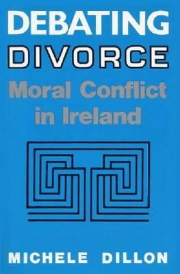 Dillon, Michele - Debating Divorce: Moral Conflict in Ireland - 9780813118222 - KOC0005452