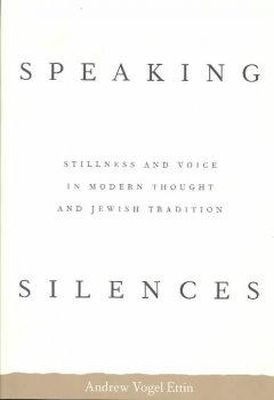 Andrew Vogel Ettin - Speaking Silences: Stillness and Voice in Modern Thought and Jewish Tradition - 9780813915098 - KRS0018556