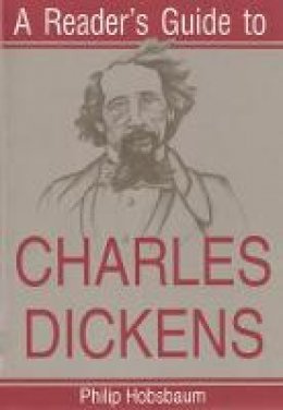 Hobsbaum, Philip - A Reader's Guide to Charles Dickens (Reader's Guides) - 9780815604754 - V9780815604754