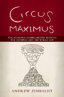 Zimbalist, Andrew - Circus Maximus: The Economic Gamble Behind Hosting the Olympics and the World Cup - 9780815726517 - V9780815726517