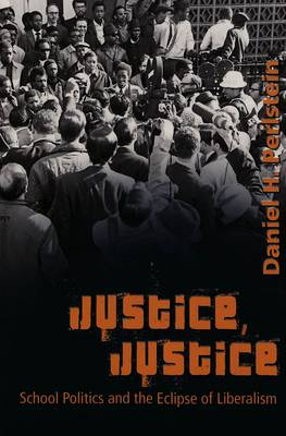 Perlstein, Daniel H. - Justice, Justice: School Politics and the Eclipse of Liberalism (History of Schools and Schooling, V. 40) - 9780820467870 - V9780820467870