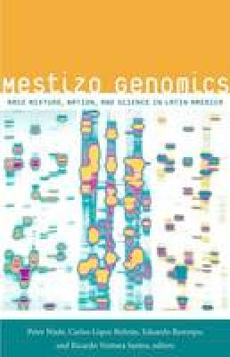 - Mestizo Genomics: Race Mixture, Nation, and Science in Latin America - 9780822356592 - V9780822356592