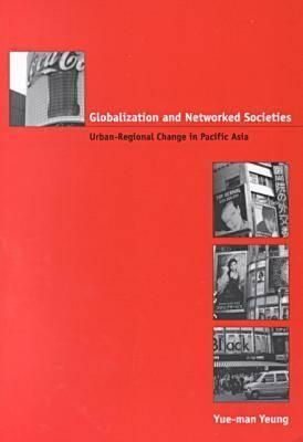 Yue-man Yeung - Globalization and Networked Societies: Urban-regional Change in Pacific Asia - 9780824823269 - KIN0001432