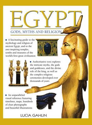 Gahlin, Lucia - Egypt: Gods, Myths & Religion: A Fascinating Guide To The Mythology And Religion Of Ancient Egypt - 9780857231239 - V9780857231239