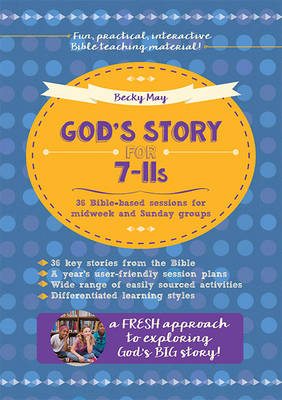 May, Becky - God's Story for 7-11s: 36 Bible-Based Sessions for Midweek and Sunday Groups - 9780857464262 - V9780857464262