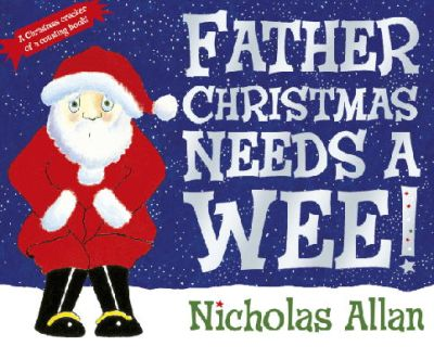Allan, Nicholas - Father Christmas Needs a Wee - 9780857540256 - V9780857540256
