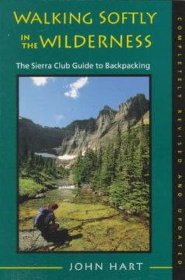 Hart, J - Walking Softly in the Wilderness: The Sierra Club Guide to Backpacking - 9780871563927 - KRF0020763