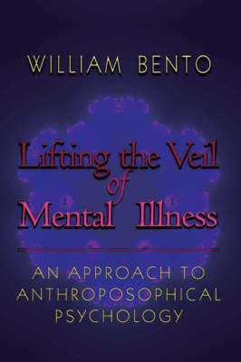 Bento, William R. - Lifting the Veil of Mental Illness: An Approach to Anthroposophical Psychology - 9780880105309 - V9780880105309