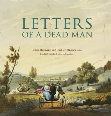 von Pückler-Muskau, Prince Hermann - Letters of a Dead Man (Ex Horto: Dumbarton Oaks Texts in Garden and Landscape Studies) - 9780884024118 - V9780884024118