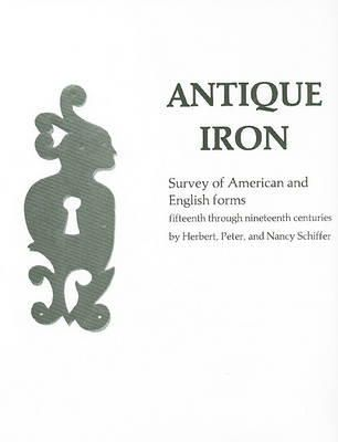 Schiffer, Herbert - Antique Iron, English and American: 15th Century Through 1850 (348p) - 9780887405587 - V9780887405587