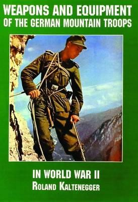 Kaltenegger, Roland - Weapons and Equipment of the German Mountain Troops in World War II (Schiffer Military/Aviation History) - 9780887407567 - V9780887407567