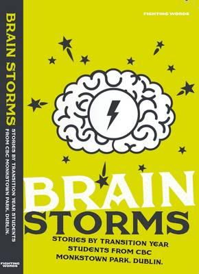 Kevin Barry (intro) - Brain Storms: Stories by Transition Year Students from CBC Monkstown Park, Dublin 2015 - 9780956832696 - KEX0276254