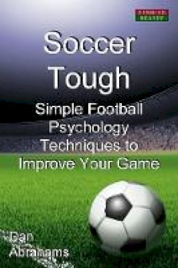 Abrahams, Dan - Soccer Tough: Simple Football Psychology Techniques to Improve Your Game - 9780957051195 - V9780957051195