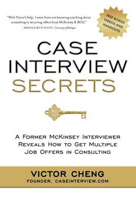 Cheng, Victor - Case Interview Secrets: A Former McKinsey Interviewer Reveals How to Get Multiple Job Offers in Consulting - 9780984183524 - V9780984183524