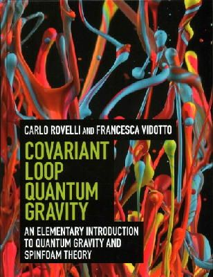 Rovelli, Carlo, Vidotto, Francesca - Covariant Loop Quantum Gravity: An Elementary Introduction to Quantum Gravity and Spinfoam Theory (Cambridge Monographs on Mathematical Physics) - 9781107069626 - V9781107069626