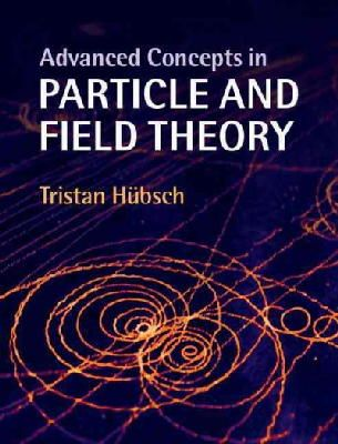 Hübsch, Tristan - Advanced Concepts in Particle and Field Theory - 9781107097483 - V9781107097483