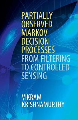 Krishnamurthy, Vikram - Partially Observed Markov Decision Processes: From Filtering to Controlled Sensing - 9781107134607 - V9781107134607