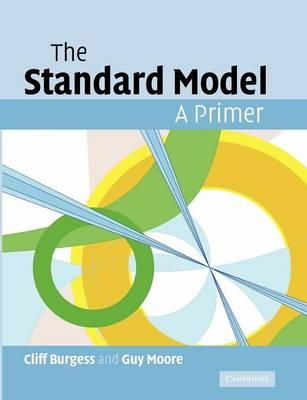 Burgess, Cliff, Moore, Guy - The Standard Model: A Primer - 9781107404267 - V9781107404267