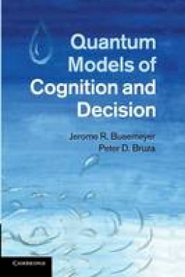 Busemeyer, Jerome R., Bruza, Peter D. - Quantum Models of Cognition and Decision - 9781107419889 - V9781107419889