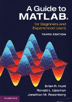 Hunt, Brian R., Lipsman, Ronald L., Rosenberg, Jonathan M. - A Guide to MATLAB: For Beginners and Experienced Users - 9781107662223 - V9781107662223