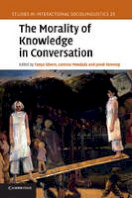 Stivers, Tanya - The Morality of Knowledge in Conversation (Studies in Interactional Sociolinguistics) - 9781107671546 - V9781107671546
