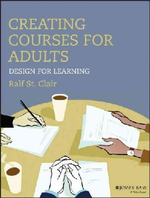 St. Clair, Ralf - Creating Courses for Adults: Design for Learning (Jossey-Bass Higher and Adult Education) - 9781118438978 - V9781118438978