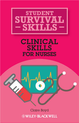 Boyd, Claire - Clinical Skills for Nurses (Student Survival Skills) - 9781118448779 - V9781118448779