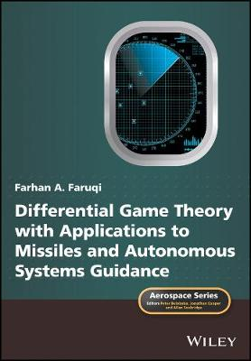 Faruqi, Farhan A. - Differential Game Theory with Applications to Missiles and Autonomous Systems Guidance (Aerospace Series) - 9781119168478 - V9781119168478