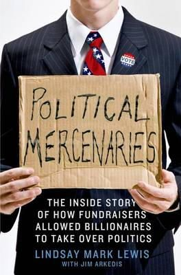 - Political Mercenaries: The Inside Story of How Fundraisers Allowed Billionaires to Take Over Politics - 9781137279583 - KTG0003609