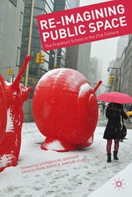 - Re-Imagining Public Space: The Frankfurt School in the 21st Century - 9781137383433 - V9781137383433