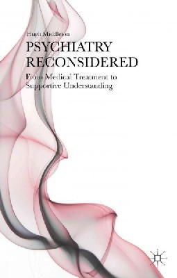 Middleton, Hugh - Psychiatry Reconsidered: From Medical Treatment to Supportive Understanding - 9781137411365 - V9781137411365