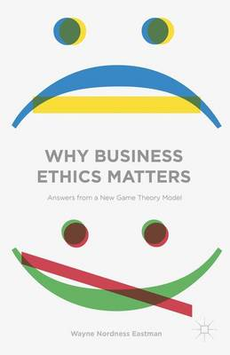 Eastman, Wayne Nordness - Why Business Ethics Matters: Answers from a New Game Theory Model - 9781137430434 - V9781137430434