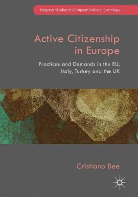 Bee, Cristiano - Active Citizenship in Europe: Practices and Demands in the EU, Italy, Turkey and the UK (Palgrave Studies in European Political Sociology) - 9781137453167 - V9781137453167