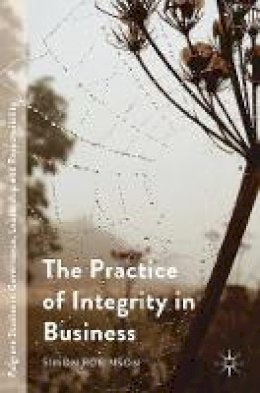 . Ed(s): Robinson, Simon - The Practice of Integrity in Business (Palgrave Studies in Governance, Leadership and Responsibility) - 9781137515520 - V9781137515520
