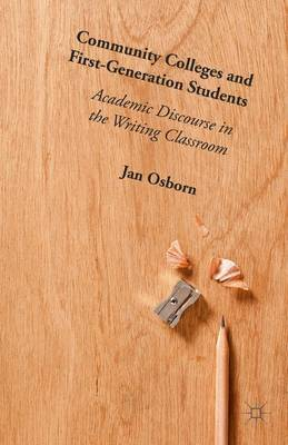 Osborn, Jan - Community Colleges and First-Generation Students: Academic Discourse in the Writing Classroom - 9781137555670 - V9781137555670