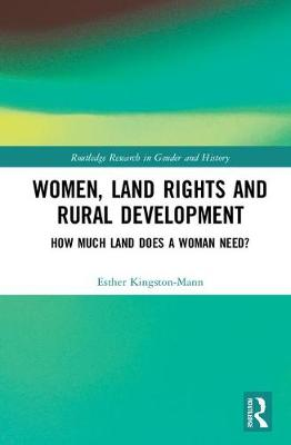 Kingston-Mann, Esther - Women, Land Rights and Rural Development: How Much Land Does a Woman Need? (Routledge Research in Gender and History) - 9781138048553 - V9781138048553