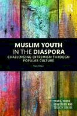 Nilan, Pam - Muslim Youth in the Diaspora: Challenging Extremism through Popular Culture (Youth, Young Adulthood and Society) - 9781138121027 - V9781138121027