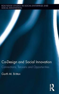 Britton, Garth - Co-design and Social Innovation: Connections, Tensions and Opportunities - 9781138188464 - V9781138188464