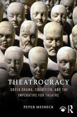 Meineck, Peter - Theatrocracy: Greek Drama, Cognition, and the Imperative for Theatre - 9781138205529 - V9781138205529